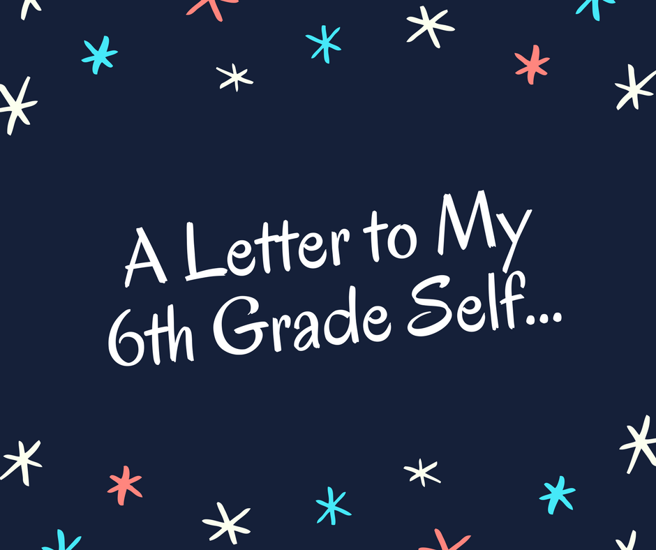 a letter to my 6th grade self
